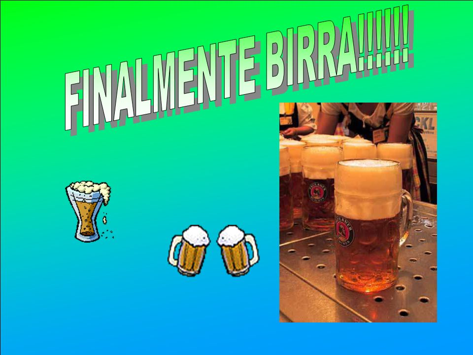 FINALMENTE BIRRA!!!!!!