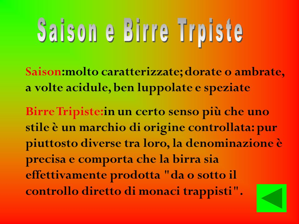 Saison e Birre Trpiste Saison:molto caratterizzate; dorate o ambrate, a volte acidule, ben luppolate e speziate.
