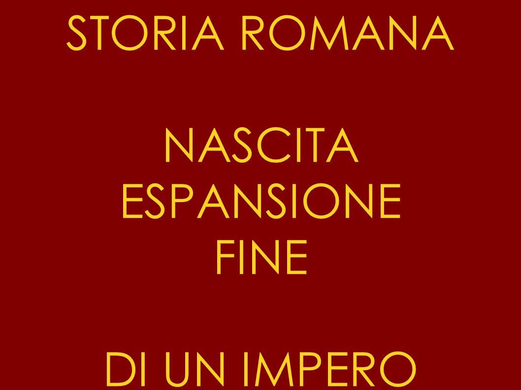 STORIA ROMANA NASCITA ESPANSIONE FINE DI UN IMPERO
