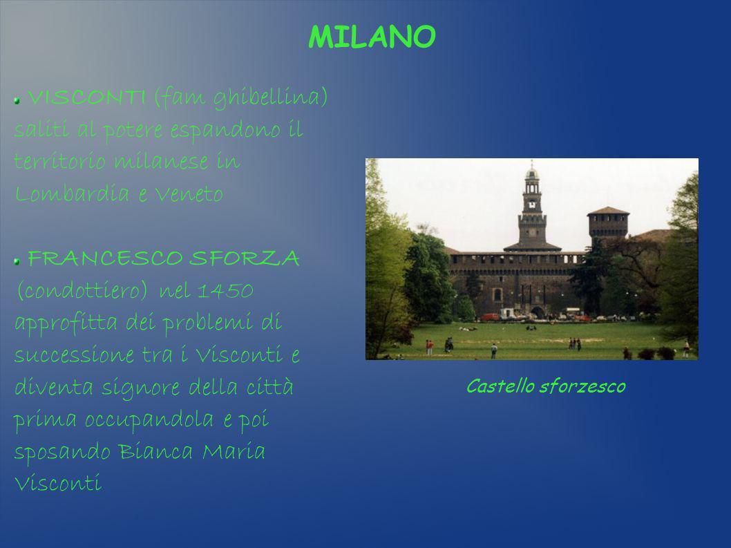 MILANO VISCONTI (fam ghibellina) saliti al potere espandono il territorio milanese in Lombardia e Veneto.