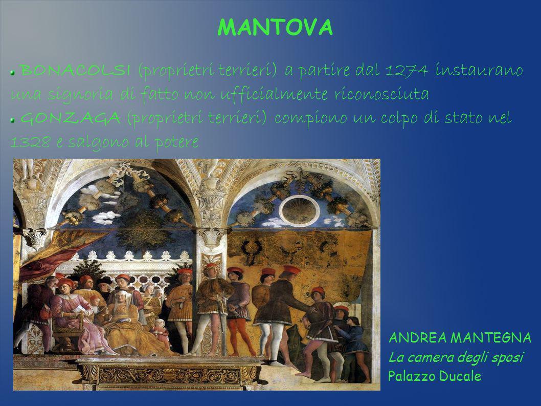 MANTOVA BONACOLSI (proprietri terrieri) a partire dal 1274 instaurano una signoria di fatto non ufficialmente riconosciuta.
