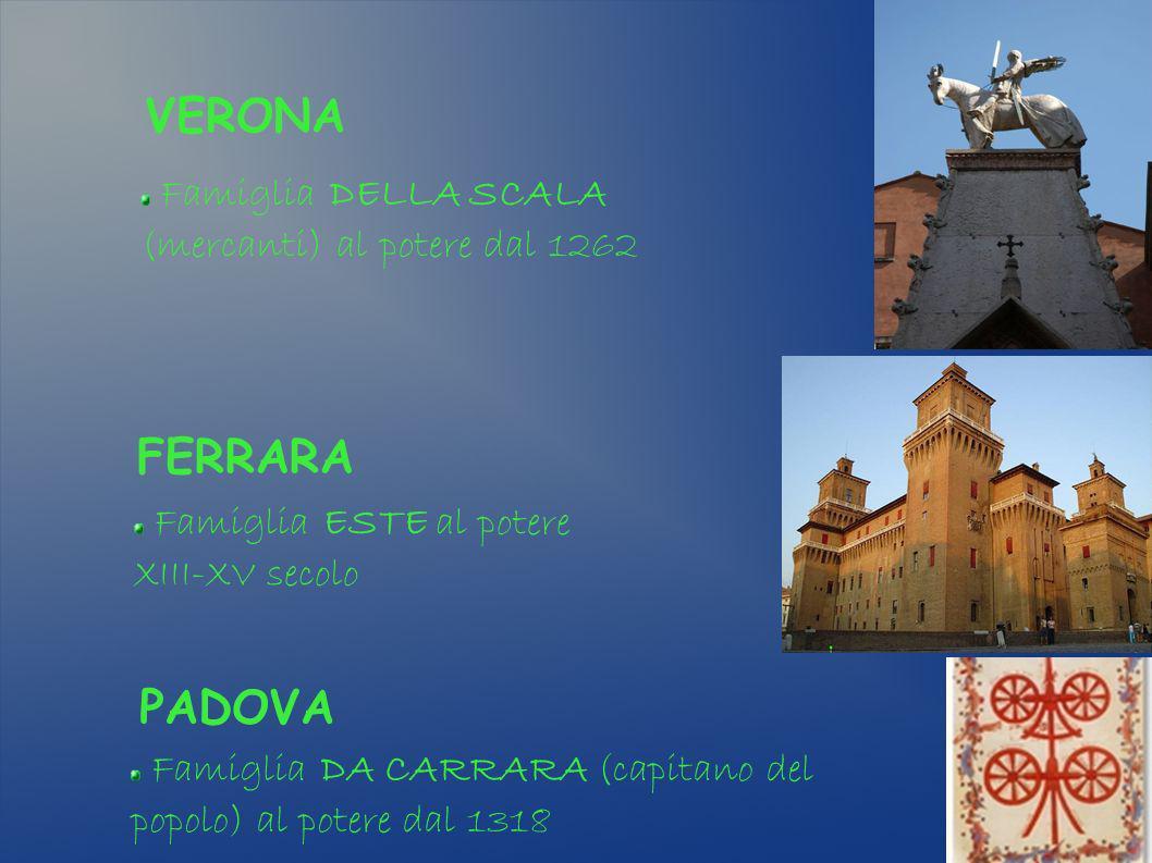 VERONA Famiglia DELLA SCALA (mercanti) al potere dal 1262. FERRARA. Famiglia ESTE al potere. XIII-XV secolo.