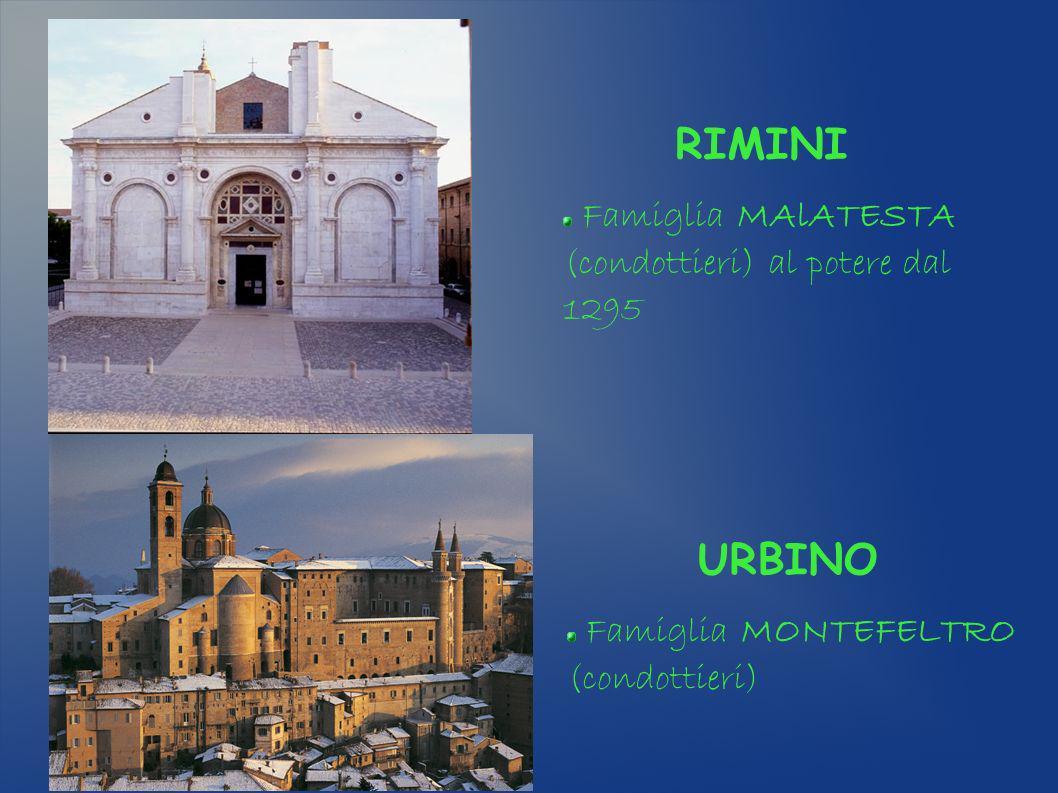 RIMINI URBINO Famiglia MAlATESTA (condottieri) al potere dal 1295