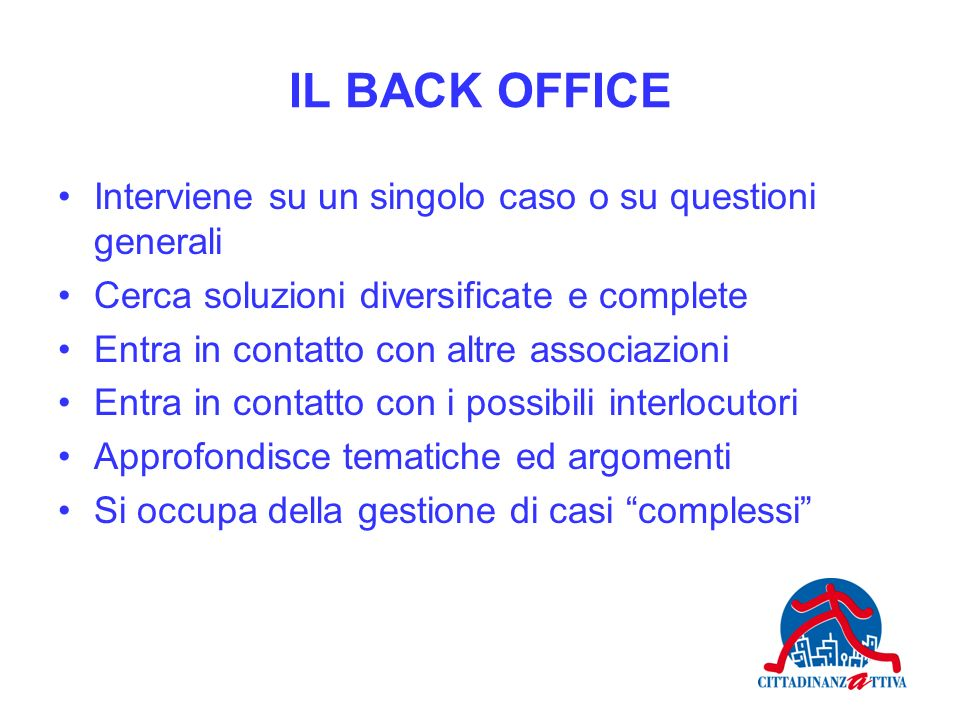IL BACK OFFICE Interviene su un singolo caso o su questioni generali