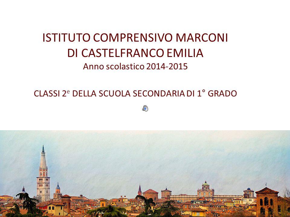 ISTITUTO COMPRENSIVO MARCONI DI CASTELFRANCO EMILIA Anno scolastico 2014-2015 CLASSI 2e DELLA SCUOLA SECONDARIA DI 1° GRADO