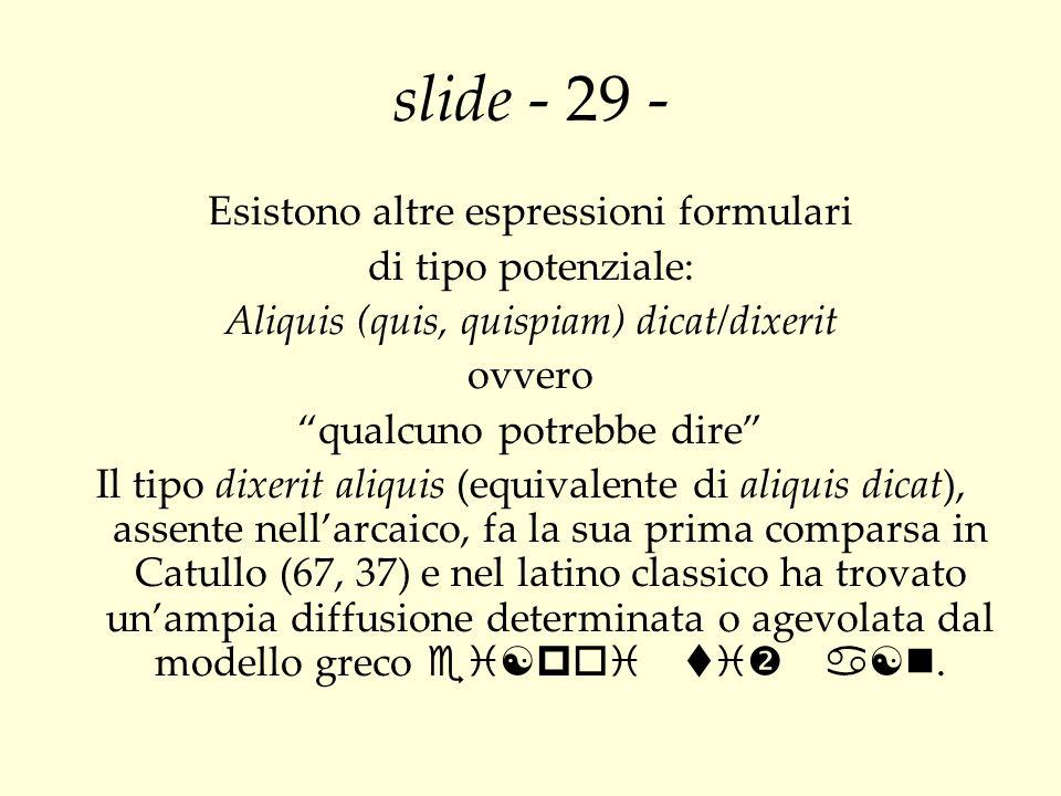 slide - 29 - Esistono altre espressioni formulari di tipo potenziale: