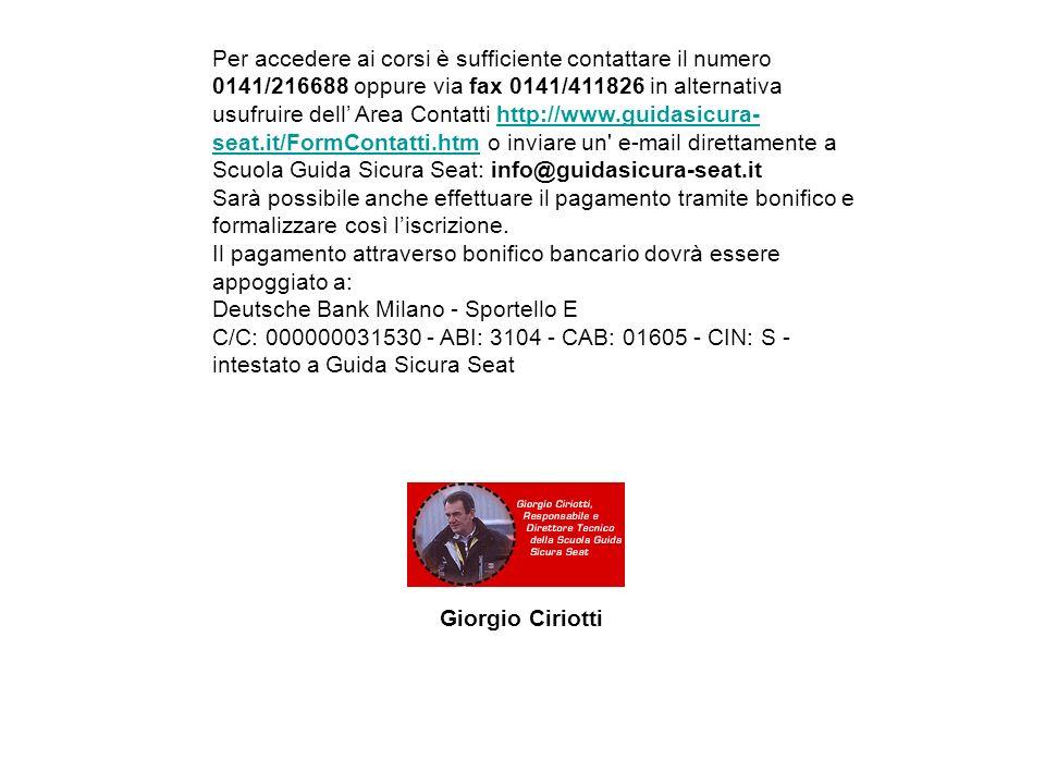 Per accedere ai corsi è sufficiente contattare il numero 0141/216688 oppure via fax 0141/411826 in alternativa usufruire dell' Area Contatti http://www.guidasicura-seat.it/FormContatti.htm o inviare un e-mail direttamente a Scuola Guida Sicura Seat: info@guidasicura-seat.it