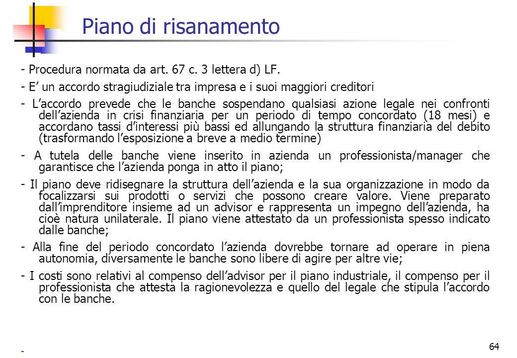 Piano di risanamento - Procedura normata da art. 67 c. 3 lettera d) LF. - E' un accordo stragiudiziale tra impresa e i suoi maggiori creditori.