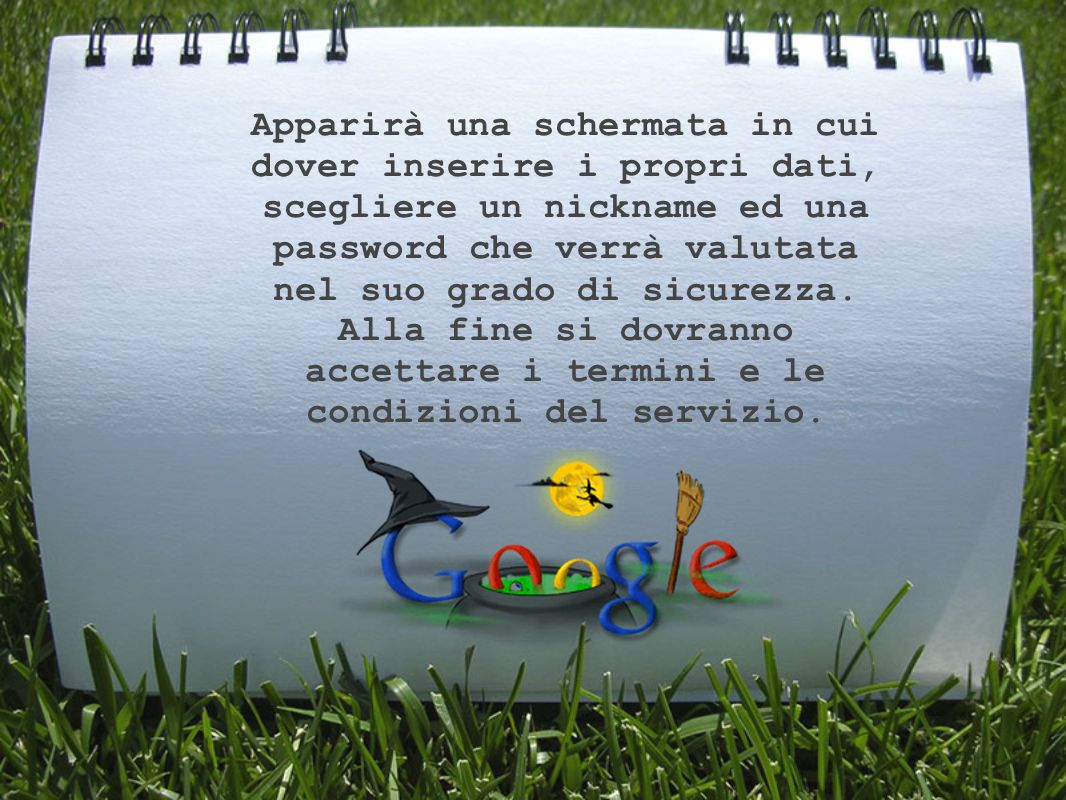 Apparirà una schermata in cui dover inserire i propri dati, scegliere un nickname ed una password che verrà valutata nel suo grado di sicurezza.