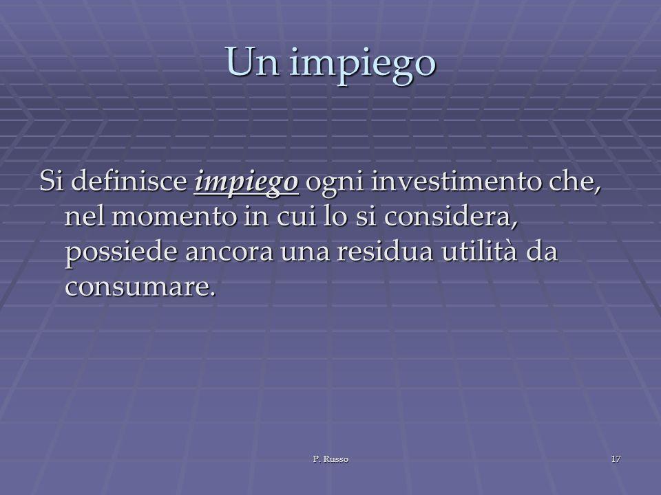 Un impiego Si definisce impiego ogni investimento che, nel momento in cui lo si considera, possiede ancora una residua utilità da consumare.