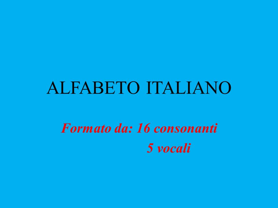 Formato da: 16 consonanti 5 vocali
