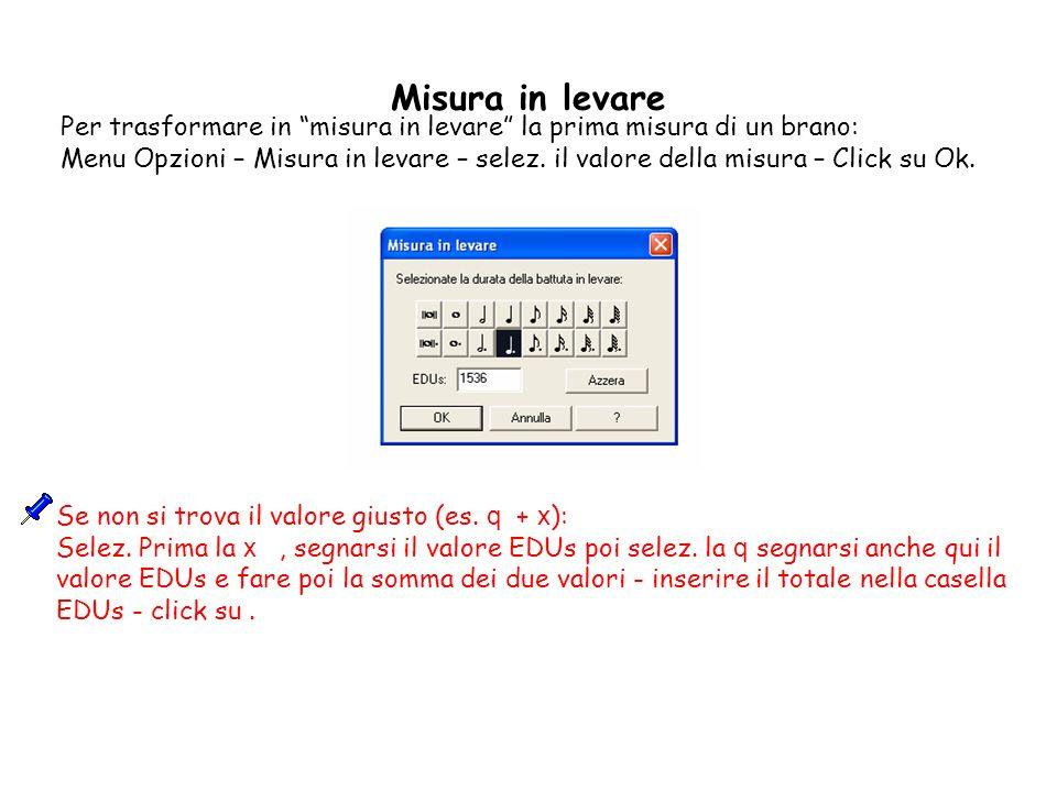 Misura in levarePer trasformare in misura in levare la prima misura di un brano: