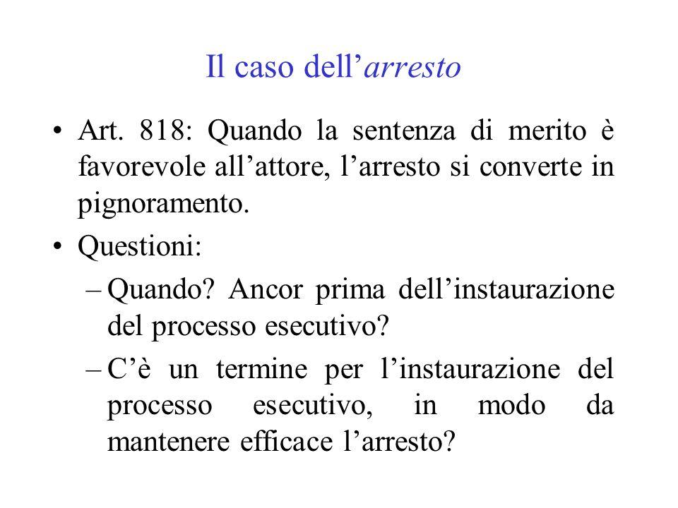 Il caso dell'arresto Art. 818: Quando la sentenza di merito è favorevole all'attore, l'arresto si converte in pignoramento.