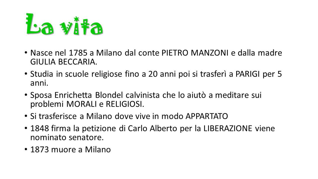 La vita Nasce nel 1785 a Milano dal conte PIETRO MANZONI e dalla madre GIULIA BECCARIA.