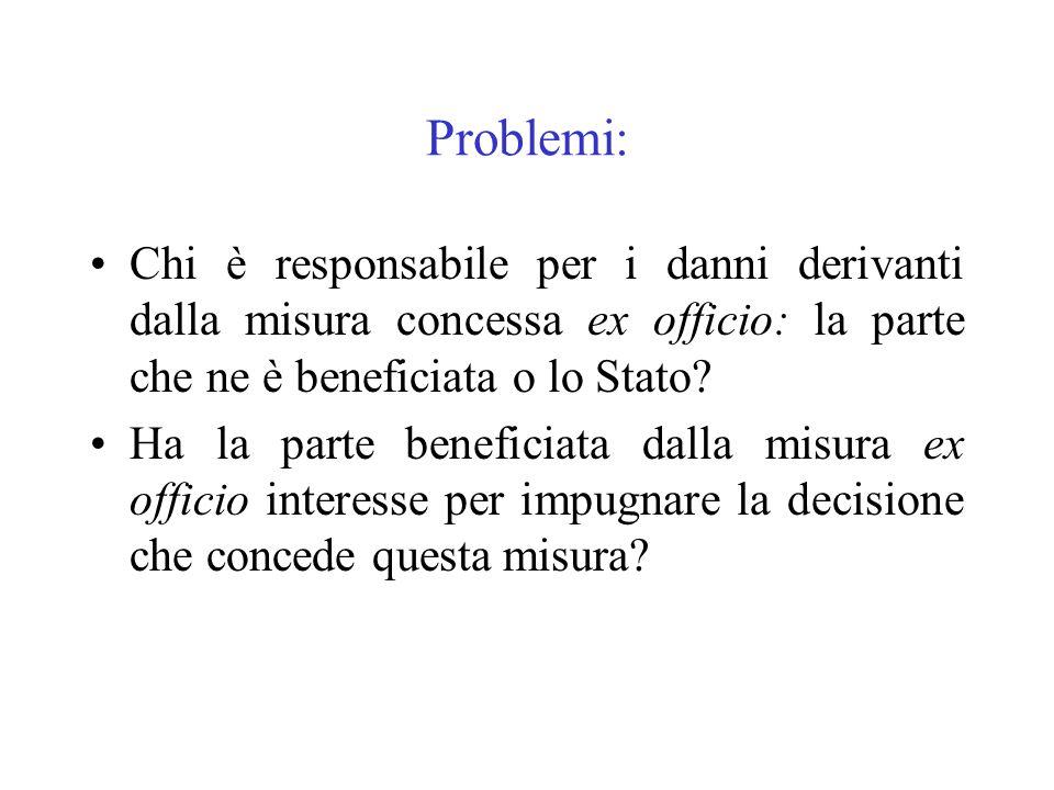 Problemi: Chi è responsabile per i danni derivanti dalla misura concessa ex officio: la parte che ne è beneficiata o lo Stato