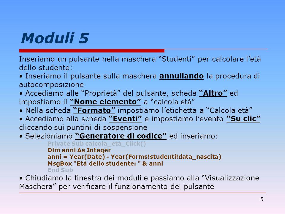 Moduli 5Inseriamo un pulsante nella maschera Studenti per calcolare l'età. dello studente:
