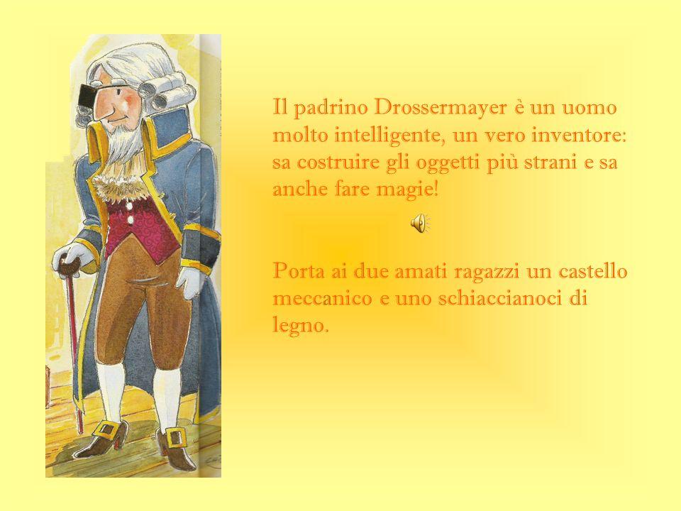 Il padrino Drossermayer è un uomo molto intelligente, un vero inventore: sa costruire gli oggetti più strani e sa anche fare magie!