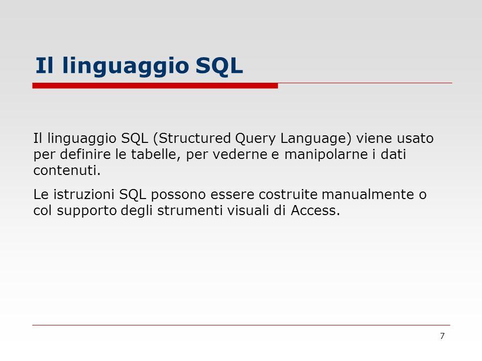 Il linguaggio SQL Il linguaggio SQL (Structured Query Language) viene usato per definire le tabelle, per vederne e manipolarne i dati contenuti.