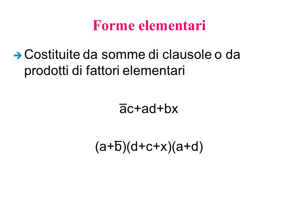 Forme elementari Costituite da somme di clausole o da prodotti di fattori elementari.