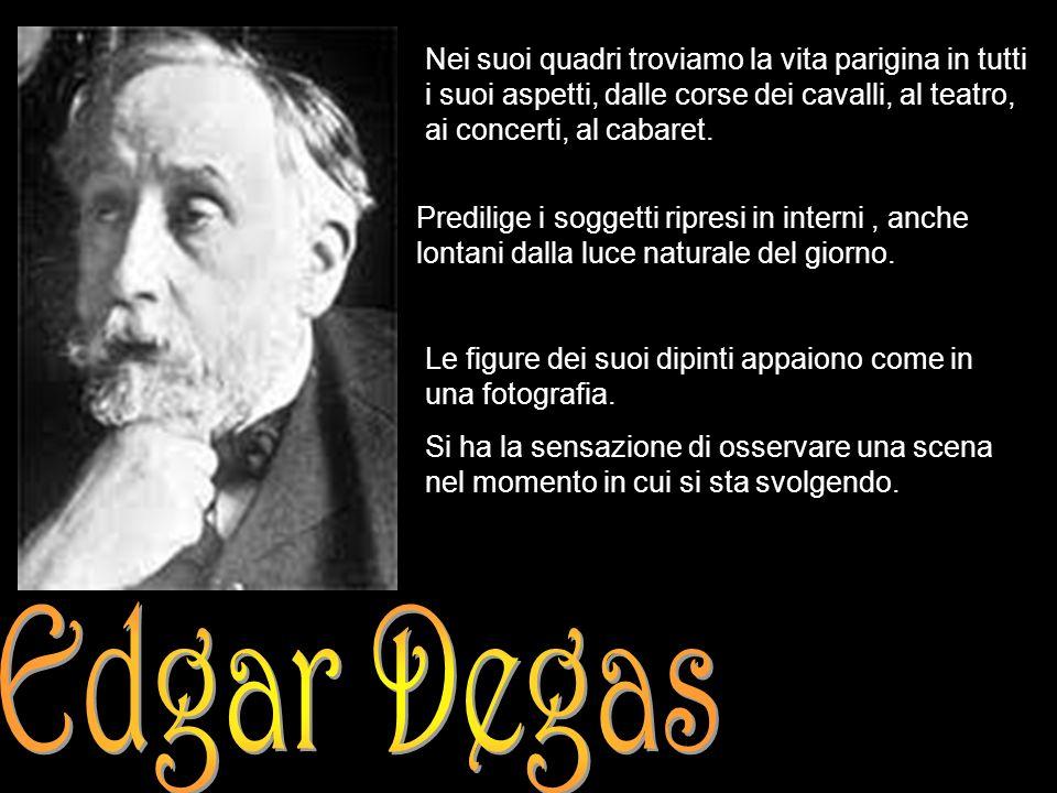 Edgar Degas Nei suoi quadri troviamo la vita parigina in tutti i suoi aspetti, dalle corse dei cavalli, al teatro, ai concerti, al cabaret.