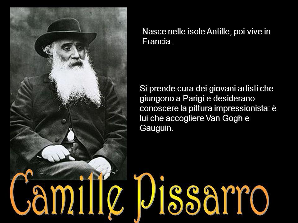 Camille Pissarro Nasce nelle isole Antille, poi vive in Francia.