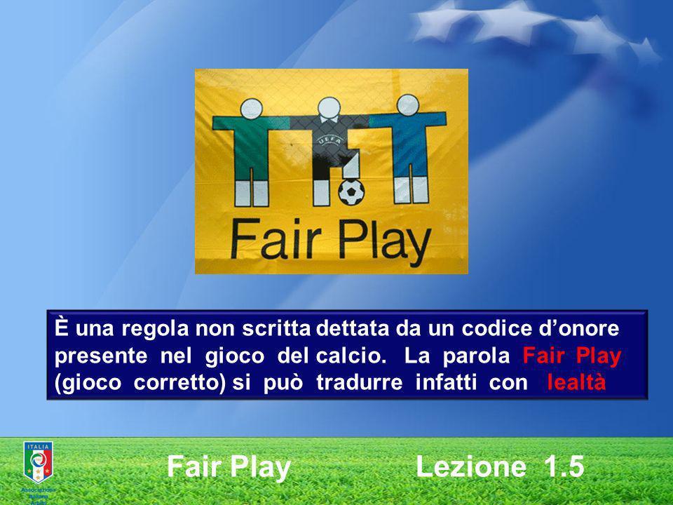 È una regola non scritta dettata da un codice d'onore presente nel gioco del calcio. La parola Fair Play (gioco corretto) si può tradurre infatti con lealtà