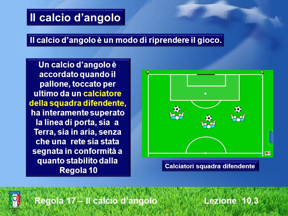 Il calcio d'angolo Regola 17 – Il calcio d'angolo Lezione 10.3