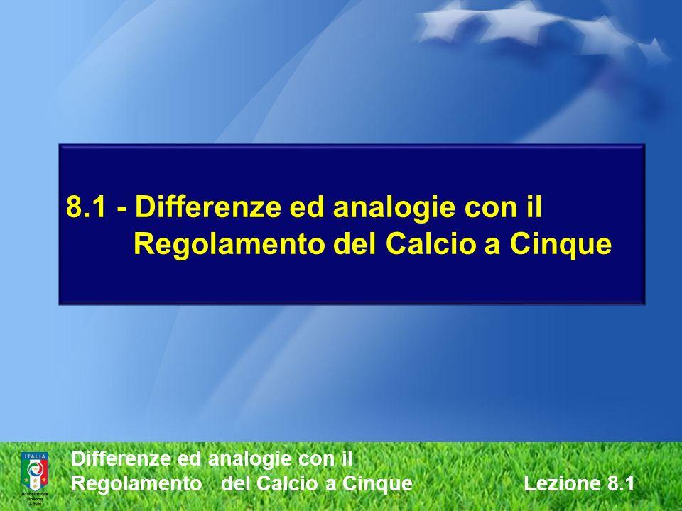 8.1 - Differenze ed analogie con il Regolamento del Calcio a Cinque
