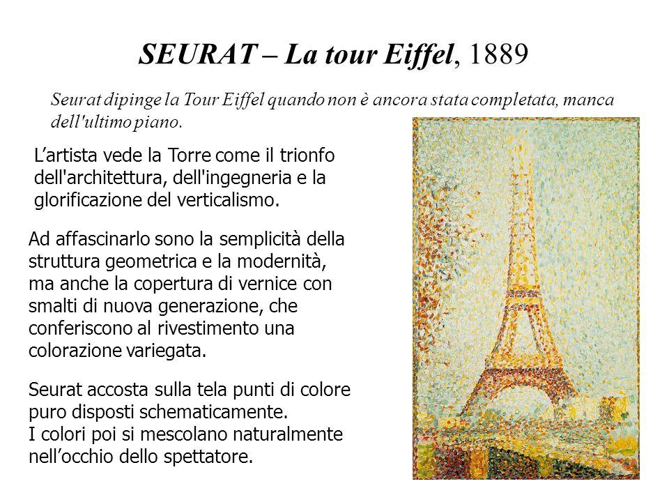 SEURAT – La tour Eiffel, 1889 Seurat dipinge la Tour Eiffel quando non è ancora stata completata, manca dell ultimo piano.