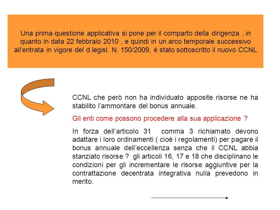 Una prima questione applicativa si pone per il comparto della dirigenza , in quanto in data 22 febbraio 2010 , e quindi in un arco temporale successivo all'entrata in vigore del d.legisl. N. 150/2009, è stato sottoscritto il nuovo CCNL