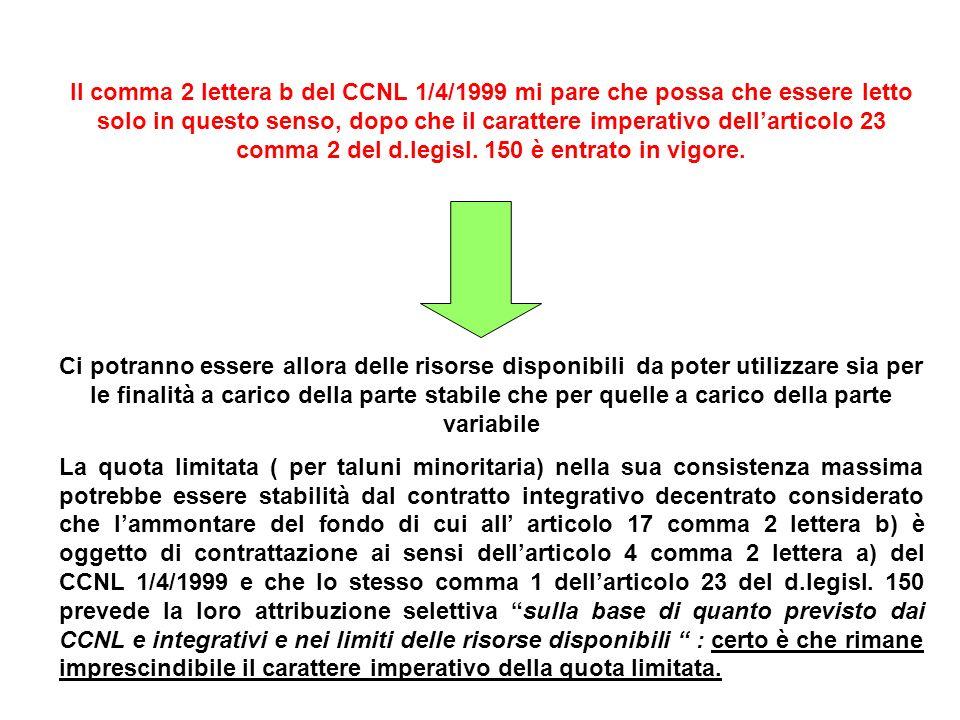 Il comma 2 lettera b del CCNL 1/4/1999 mi pare che possa che essere letto solo in questo senso, dopo che il carattere imperativo dell'articolo 23 comma 2 del d.legisl. 150 è entrato in vigore.