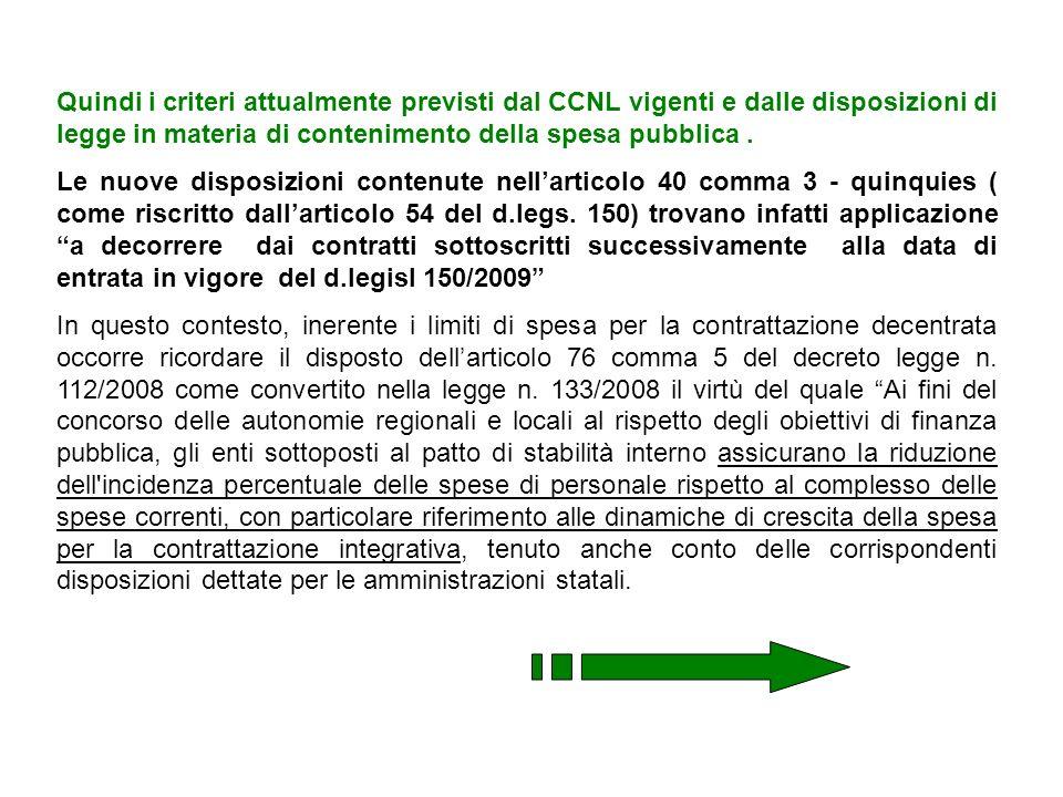 Quindi i criteri attualmente previsti dal CCNL vigenti e dalle disposizioni di legge in materia di contenimento della spesa pubblica .