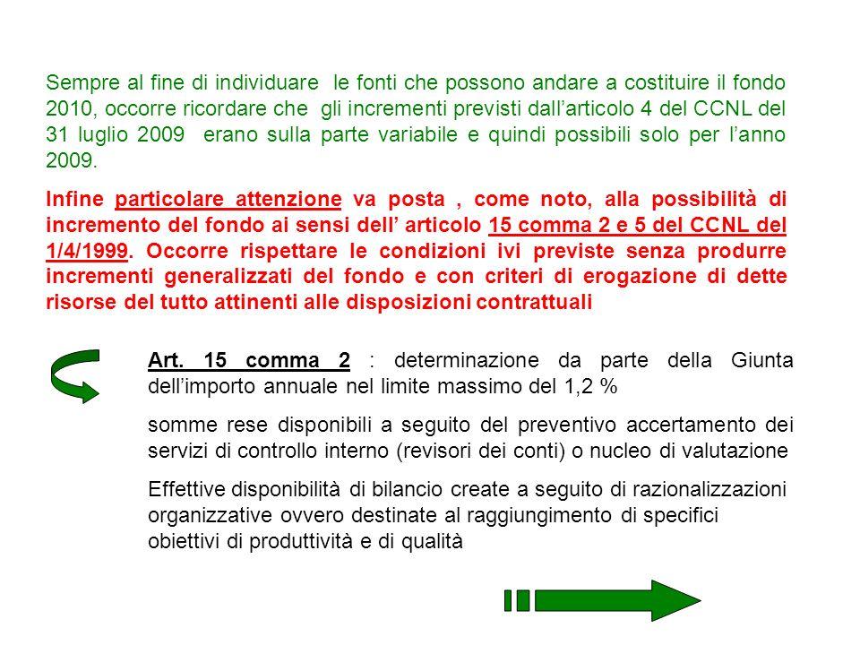 Sempre al fine di individuare le fonti che possono andare a costituire il fondo 2010, occorre ricordare che gli incrementi previsti dall'articolo 4 del CCNL del 31 luglio 2009 erano sulla parte variabile e quindi possibili solo per l'anno 2009.