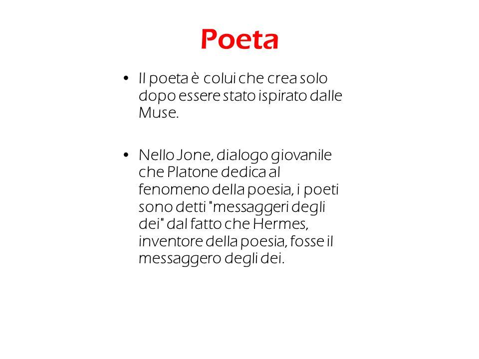 Poeta Il poeta è colui che crea solo dopo essere stato ispirato dalle Muse.