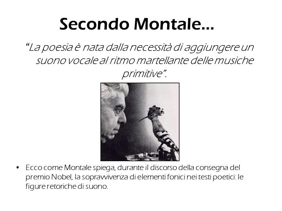 Secondo Montale… La poesia è nata dalla necessità di aggiungere un suono vocale al ritmo martellante delle musiche primitive .