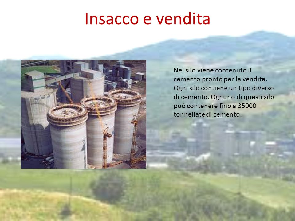 Insacco e venditaNel silo viene contenuto il cemento pronto per la vendita.
