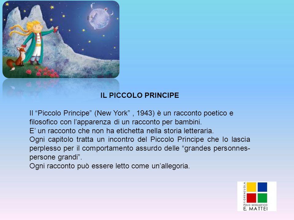 IL PICCOLO PRINCIPE Il Piccolo Principe (New York , 1943) è un racconto poetico e filosofico con l'apparenza di un racconto per bambini.