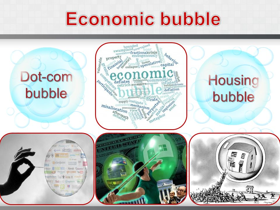 Economic bubble Dot-com bubble Housing bubble