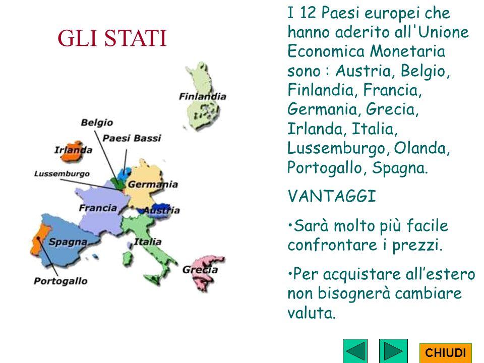 I 12 Paesi europei che hanno aderito all Unione Economica Monetaria sono : Austria, Belgio, Finlandia, Francia, Germania, Grecia, Irlanda, Italia, Lussemburgo, Olanda, Portogallo, Spagna.