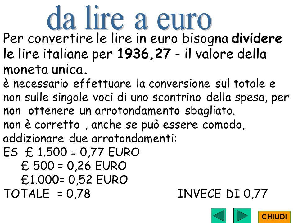 Per convertire le lire in euro bisogna dividere le lire italiane per 1936,27 - il valore della moneta unica.