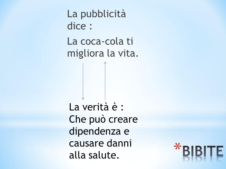 BIBITE La pubblicità dice : La coca-cola ti migliora la vita.
