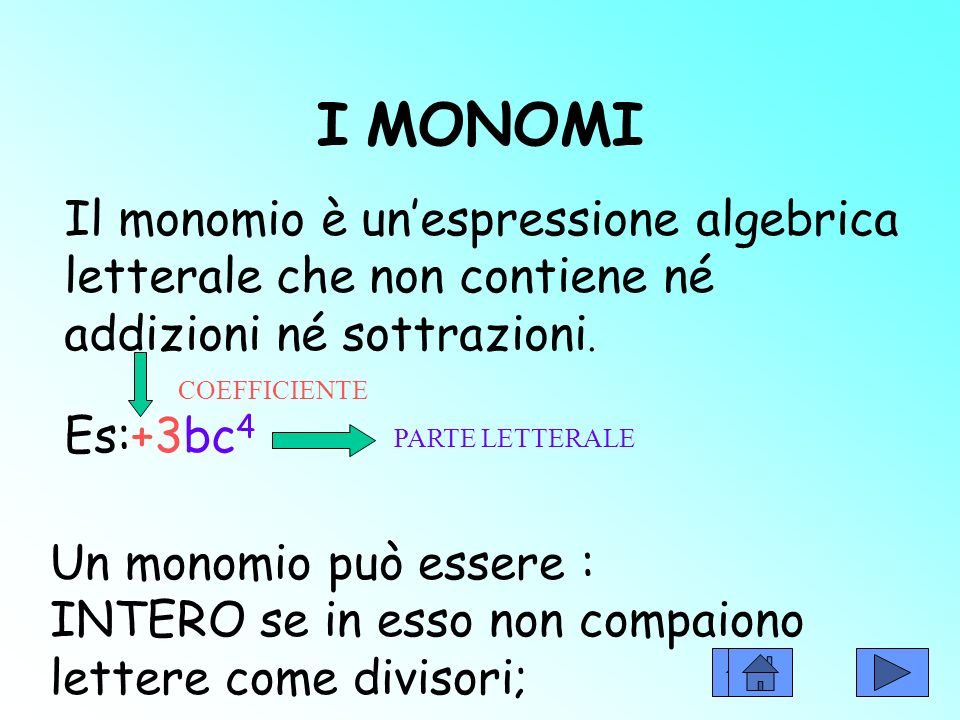 I MONOMI Il monomio è un'espressione algebrica letterale che non contiene né addizioni né sottrazioni.