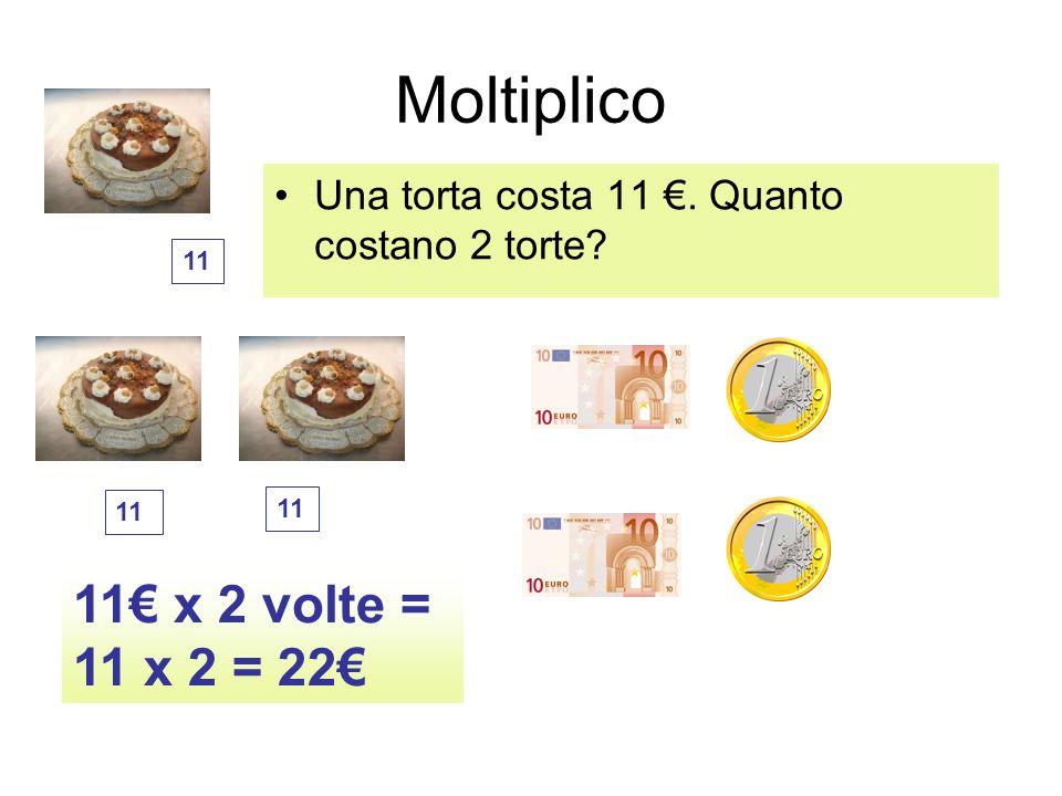 Moltiplico 11€ x 2 volte = 11 x 2 = 22€