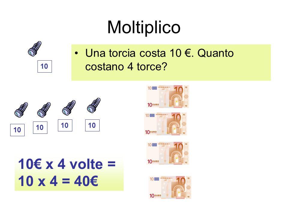 Moltiplico 10€ x 4 volte = 10 x 4 = 40€