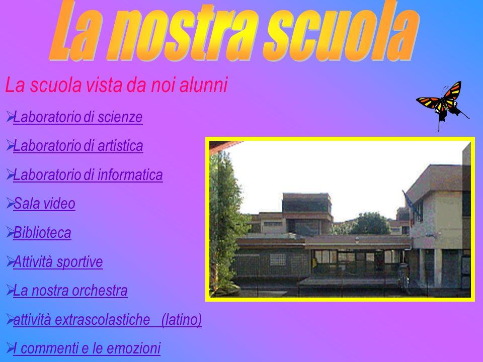 La nostra scuola La scuola vista da noi alunni Laboratorio di scienze