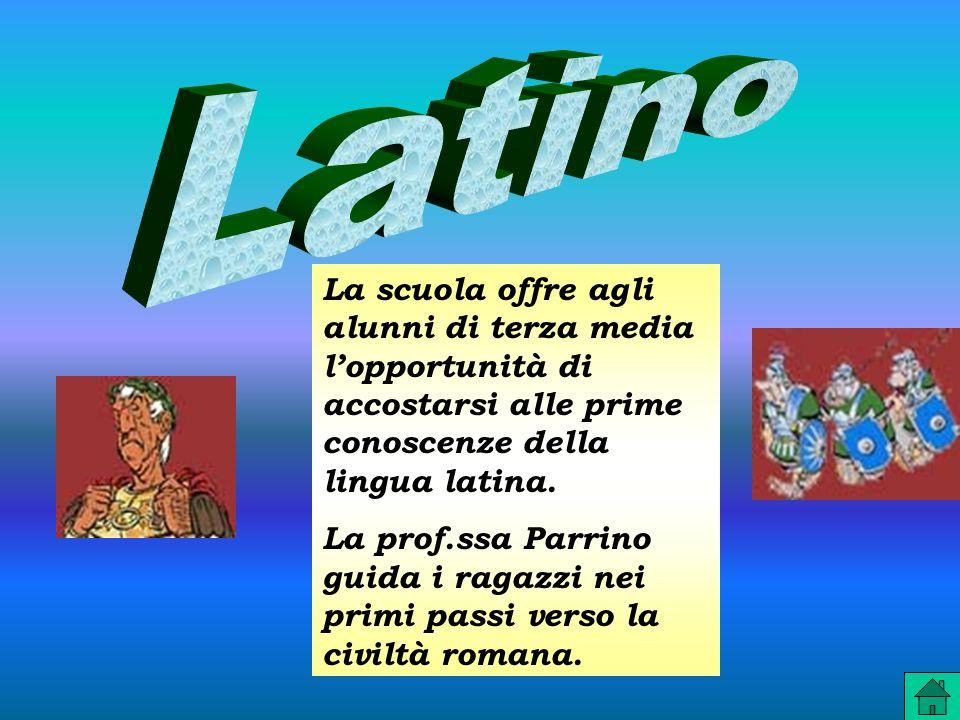 Latino La scuola offre agli alunni di terza media l'opportunità di accostarsi alle prime conoscenze della lingua latina.