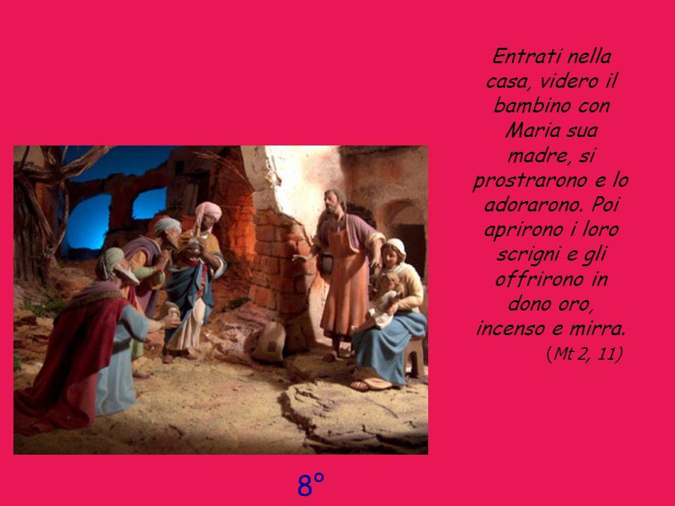 Entrati nella casa, videro il bambino con Maria sua madre, si prostrarono e lo adorarono. Poi aprirono i loro scrigni e gli offrirono in dono oro, incenso e mirra. (Mt 2, 11)