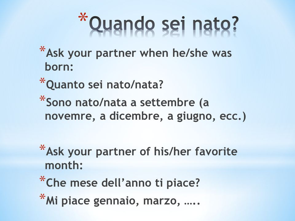 Quando sei nato Ask your partner when he/she was born: