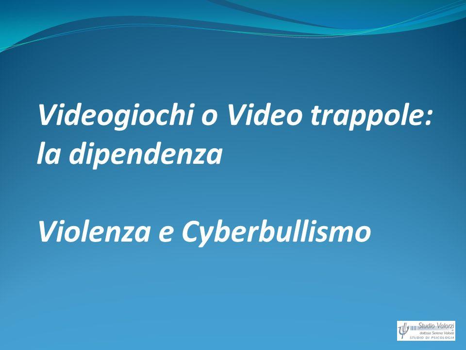 Videogiochi o Video trappole: la dipendenza Violenza e Cyberbullismo