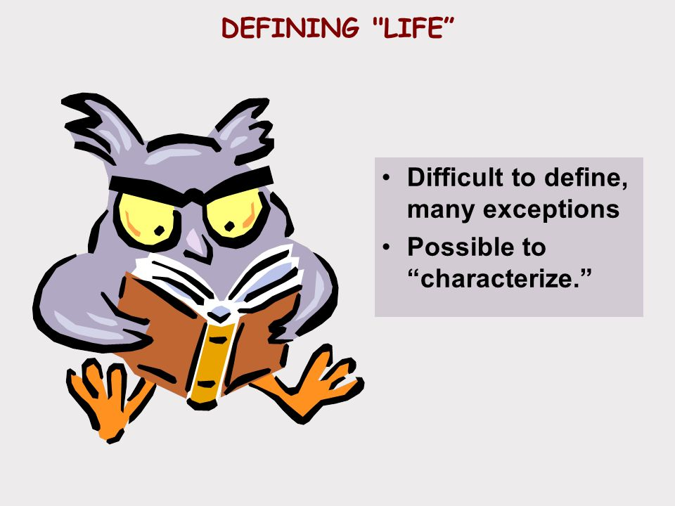 DEFINING LIFE Difficult to define, many exceptions Possible to characterize.